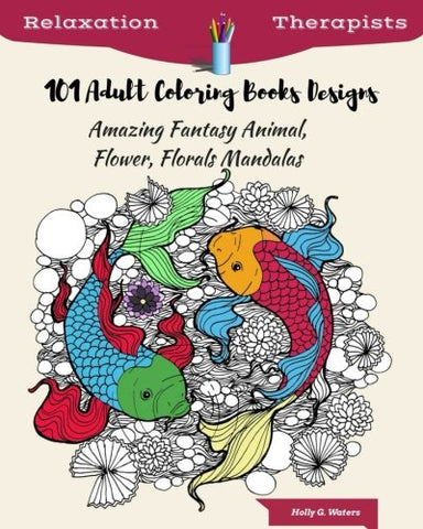 101 Adult Coloring Books Designs : Amazing Fantasy Animal, Flower, Florals Manda: For Adult Relaxation, Anger Release , Inspiration, Happiness, ..