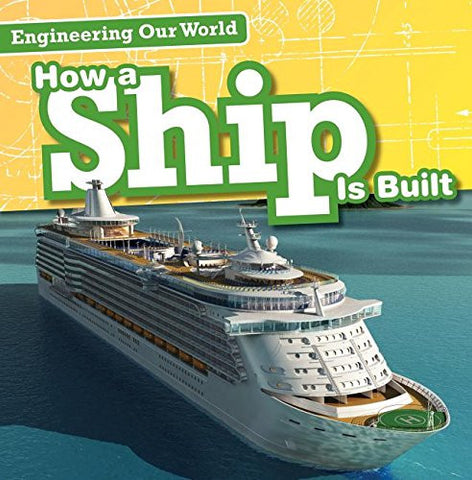 How a Ship Is Built (Engineering Our World)