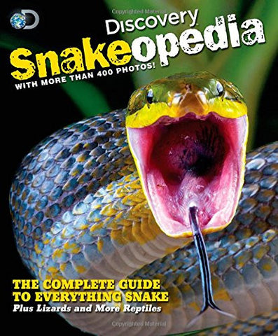 Discovery Snakeopedia: The Complete Guide to Everything Snakes--Plus Lizards and More Reptiles