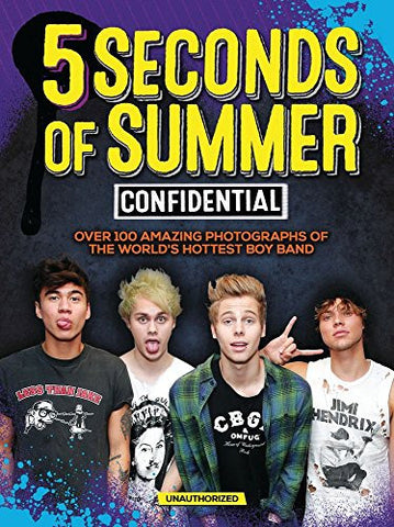 5 Seconds of Summer Confidential: Over 100 Amazing Photographs of the World's Hottest Boy Band