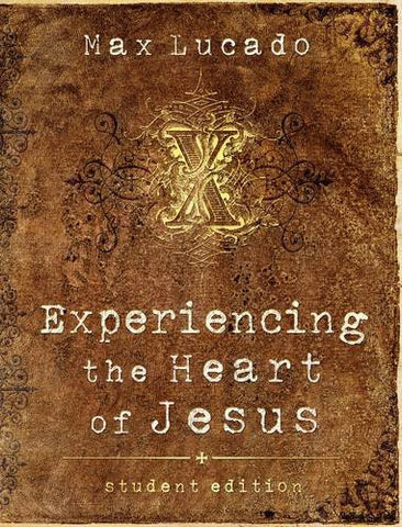 Experiencing the Heart of Jesus: Student Edition (Lucado, Max)