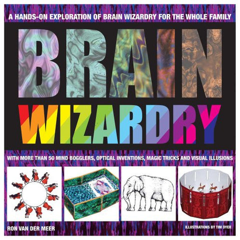 Brain Wizardry: With More Than 50 Mind Bogglers, Optical Inventions, Magic Tricks, and Visual Illusions