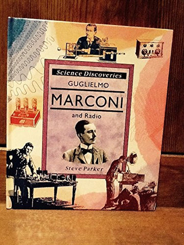 GUGLIELMO MARCONI AND RADIO (SCIENCE DISCOVERIES S.)