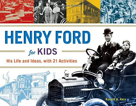 Henry Ford for Kids: His Life and Ideas, with 21 Activities (For Kids series)