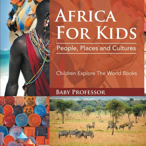 Africa For Kids: People, Places and Cultures - Children Explore The World Books