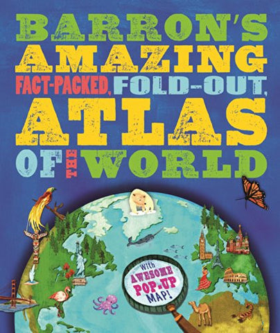 Barron's Amazing Fact-Packed, Fold-Out Atlas of the World: With Awesome Pop-Up Map!