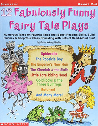 12 Fabulously Funny Fairy Tale Plays: Humorous Takes on Favorite Tales That Boost Reading Skills, Build Fluency & Keep Your Class Chuckling With L