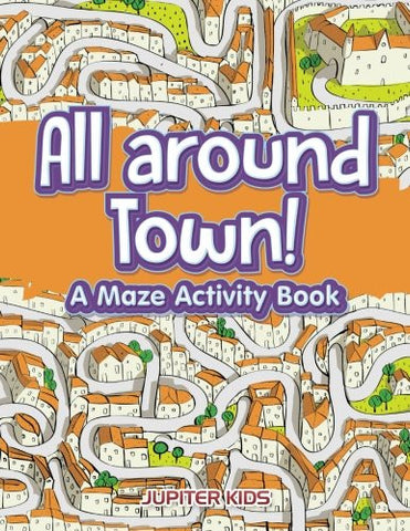 All around Town! A Maze Activity Book