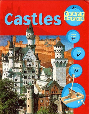 Castles: Facts, Things to Make, Activities (Craft Topics)