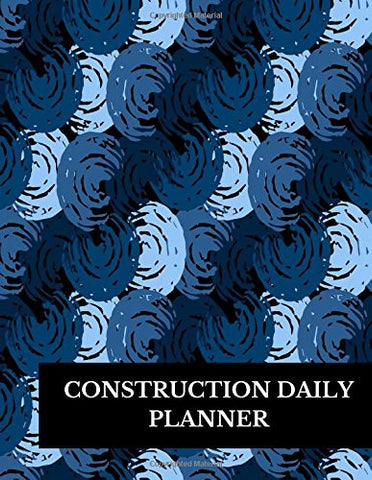 Construction Daily Planner: Large 8.5 Inches By 11 Inches Construction Log Book