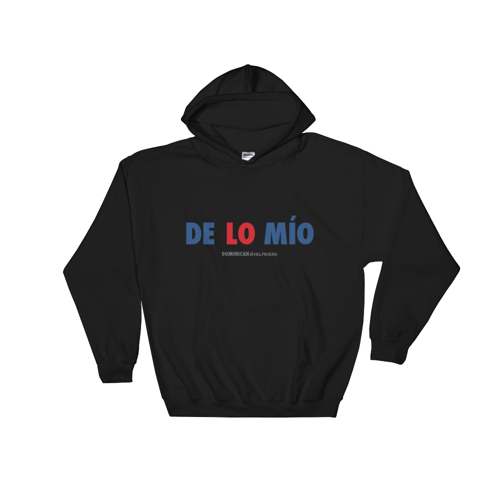 De Lo Mio Unisex Hoodie  - 2020 - DominicanGirlfriend.com - Frases Dominicanas - República Dominicana Lifestyle Graphic T-Shirts Streetwear & Accessories - New York - Bronx - Washington Heights - Miami - Florida - Boca Chica - USA - Dominican Clothing
