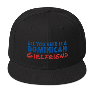 All You Need Is a Dominican Girlfriend Snapback Hat  - 2020 - DominicanGirlfriend.com - Frases Dominicanas - República Dominicana Lifestyle Graphic T-Shirts Streetwear & Accessories - New York - Bronx - Washington Heights - Miami - Florida - Boca Chica - USA - Dominican Clothing