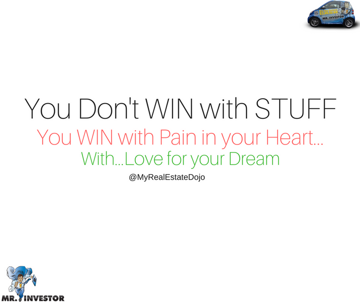 You Don't WIN with STUFF, You WIN with Pain in your Heart...