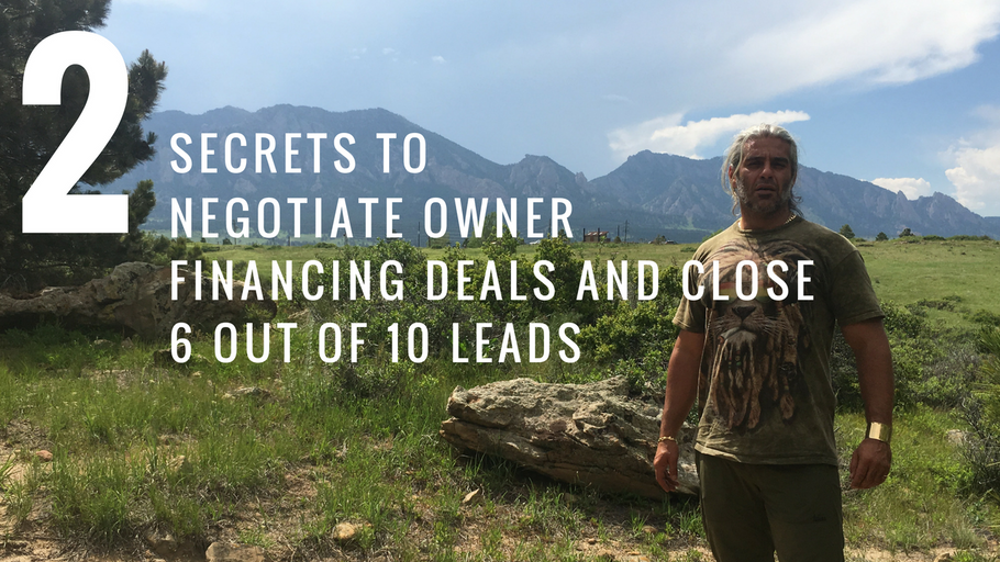 2 Secrets to Negotiate Owner Financing Deals and close 6 out of 10 Leads