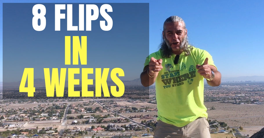 8 FLIPS IN FOUR WEEKS -- Here's exactly what to do (and say)