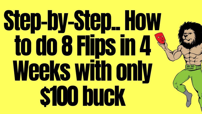 Step-by-Step.. How to 8 Flips in 4 Weeks with only $100 buck (Flipping Houses)