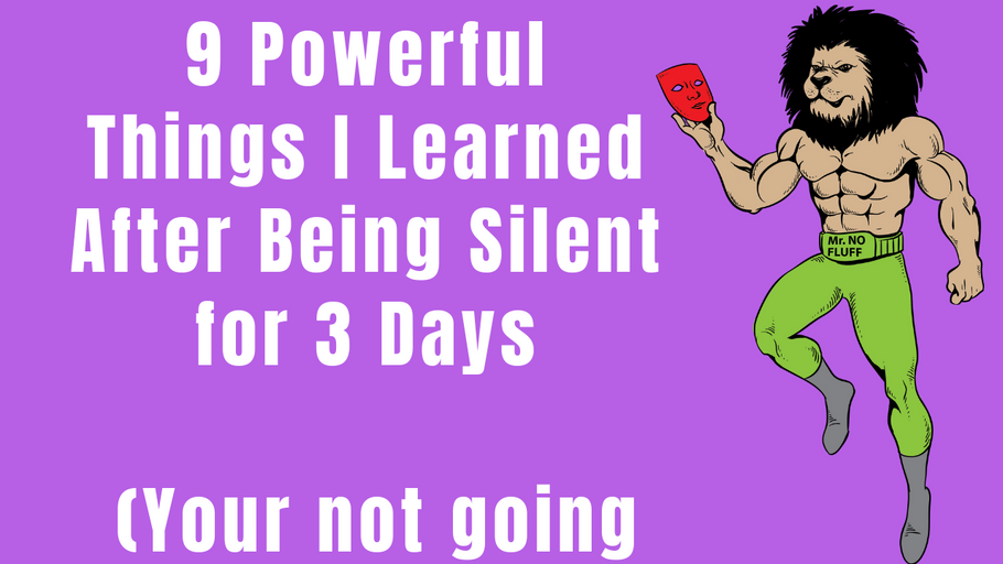 9 Powerful Things I Learned After Being Silent for 3 Days (Your not going to believe it)