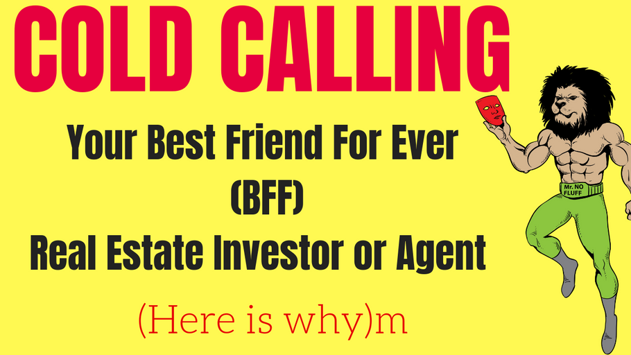 Cold Calling is your Best Friend For Ever (BFF) for real estate investor or Agent (Here is why)