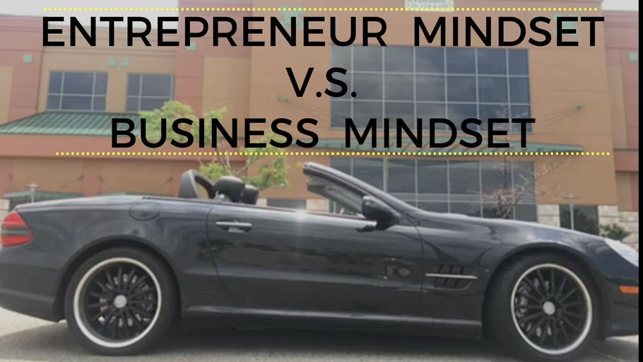 Entrepreneur mindset VS Business mindset