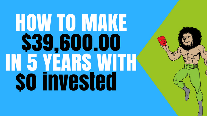 How to make $39,600.00 in 5 years with $0 invested WITHOUT Learning a New Skill or Time