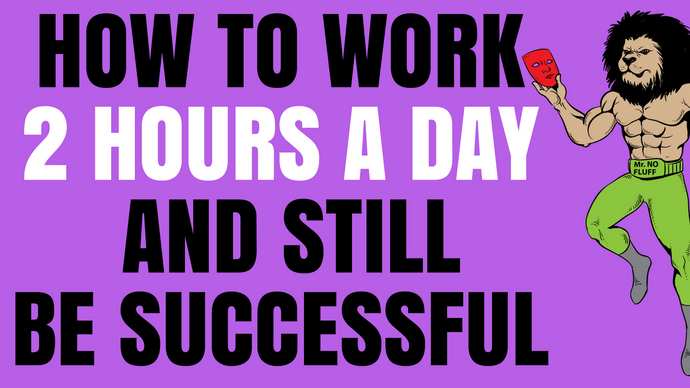 How to work 2 hours a day and still be Successful