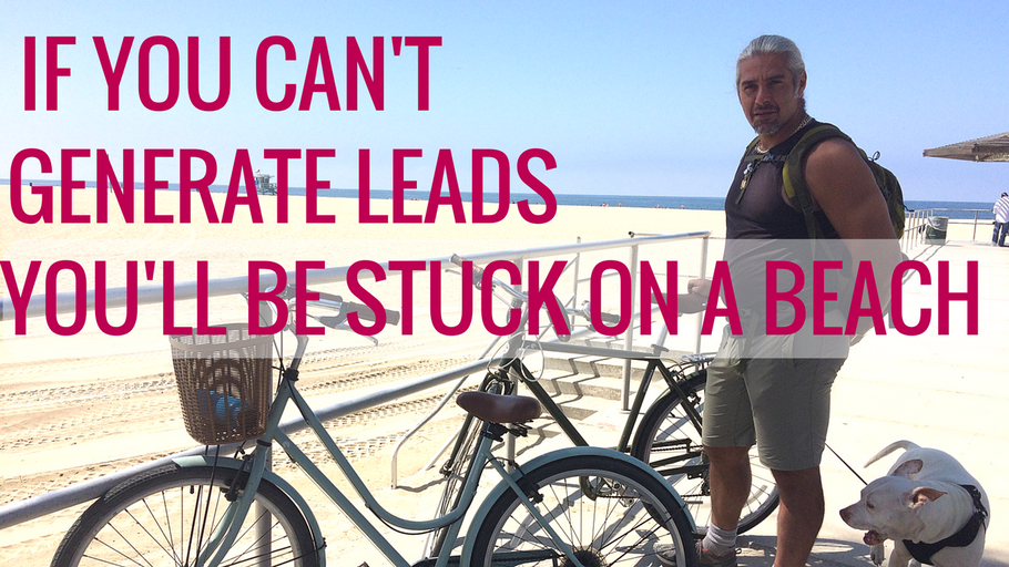 You Can Have All skills, But If You Can't Generate Leads, You'll Be Stuck On The Beach