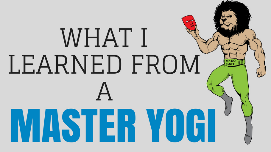What I learned from a Master Yogi  (Live The Good Life)