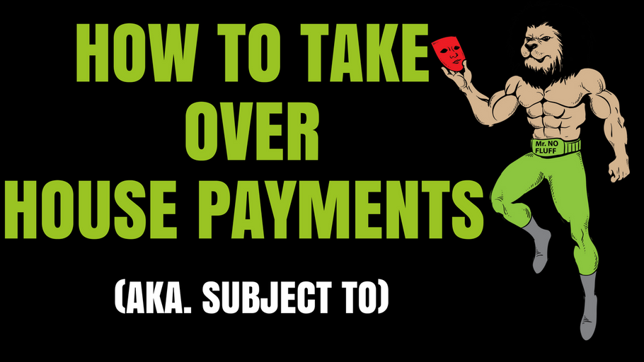 How to Take Over House Payment's. (aka Subject To)