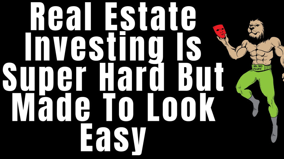 Real Estate Investing Is Super Hard But Made To Look Easy