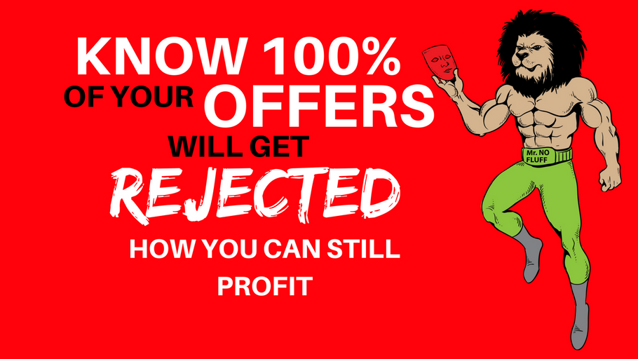 Know 100% of your offers will be rejected STILL You'll cash-out big profits W/ Creative RE Investing