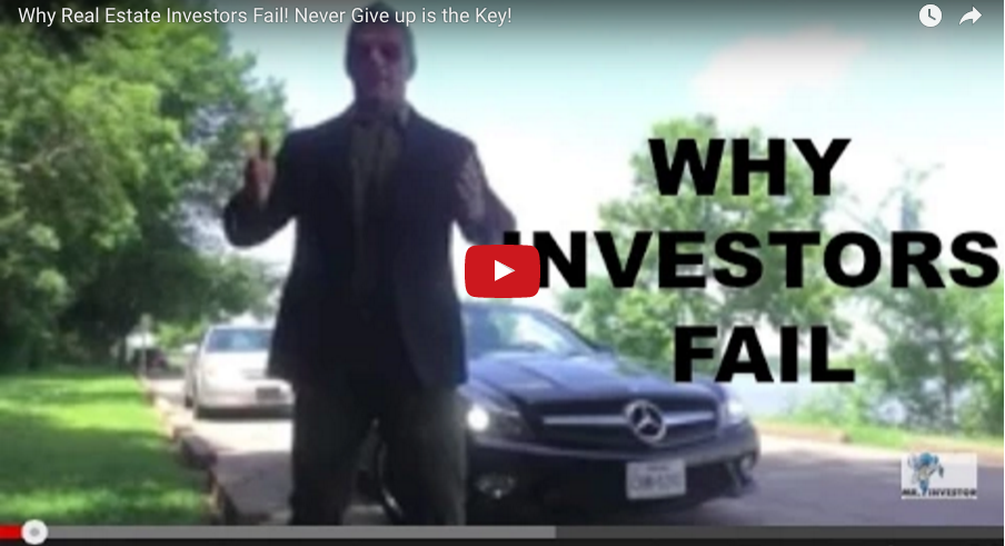 Why Real Estate Investors Fail! Never Give up is the Key!