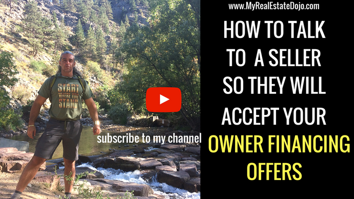How to talk to Sellers so they will accept your Owner Financing Offers!