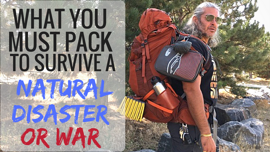 What You Must Pack to Survive a Natural Disaster, War, or an Economic Collapse