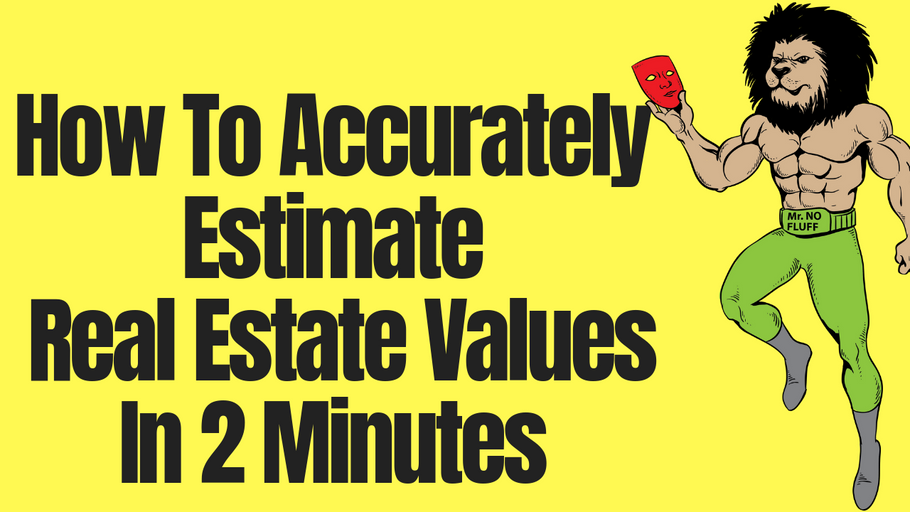 How To Accurately Estimate Real Estate Values In 2 Minutes