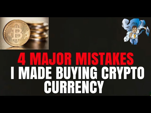 4 Major Mistakes I Made Buying Crypto Currency