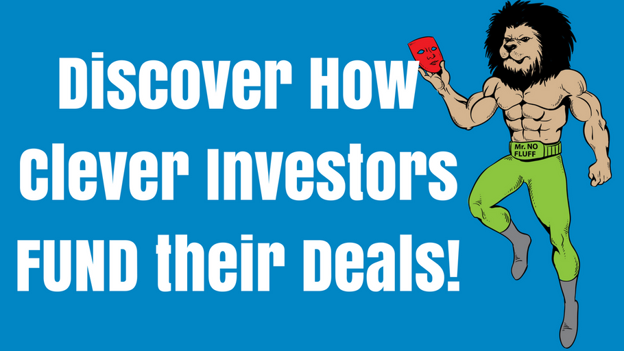 Discover how clever investors FUND their Deals!