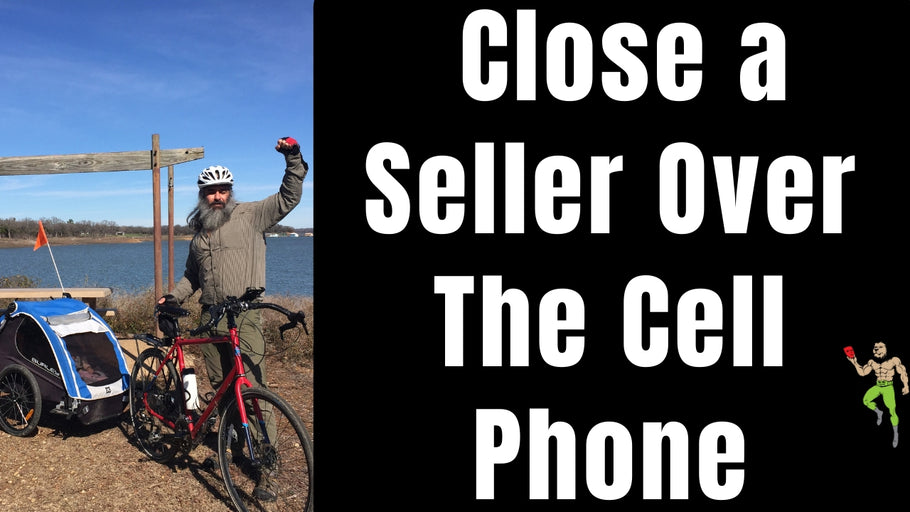 How to Close a Seller Over The Cell Phone