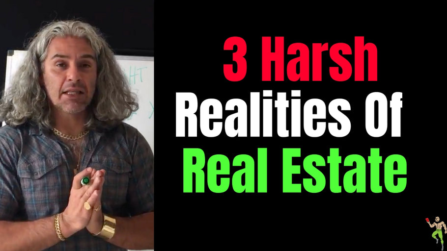 3 Harsh Realities Of Being A Real Estate Investor or Agent