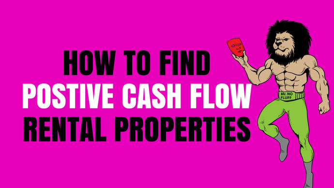 How To Find Positive Cash Flow Rental Properties