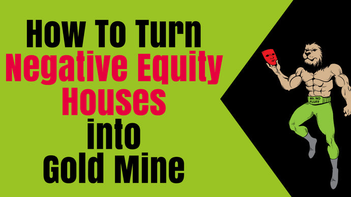 How to turn Negative-Equity-Houses into gold mine properties (Profiting $100K per House)