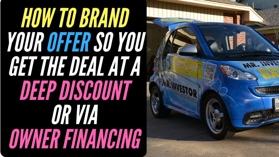 How to brand your offer so you get the deal at a deep discount or via owner financing