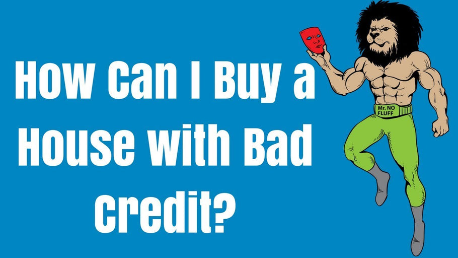 How Can I Buy a House with Bad Credit?