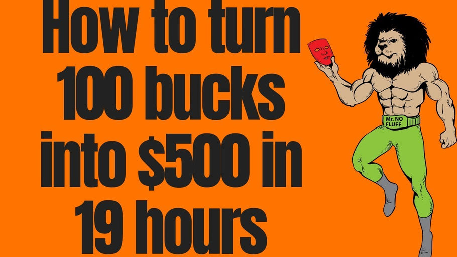 How To Turn 100 Bucks Into $500 In 19 hours