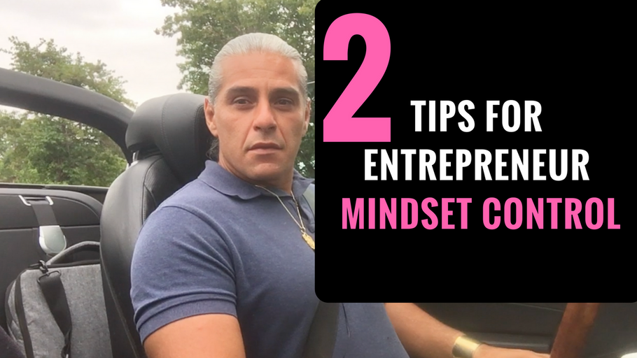 Entrepreneur Mindset pilots you to Success; 2 mindset control Tips