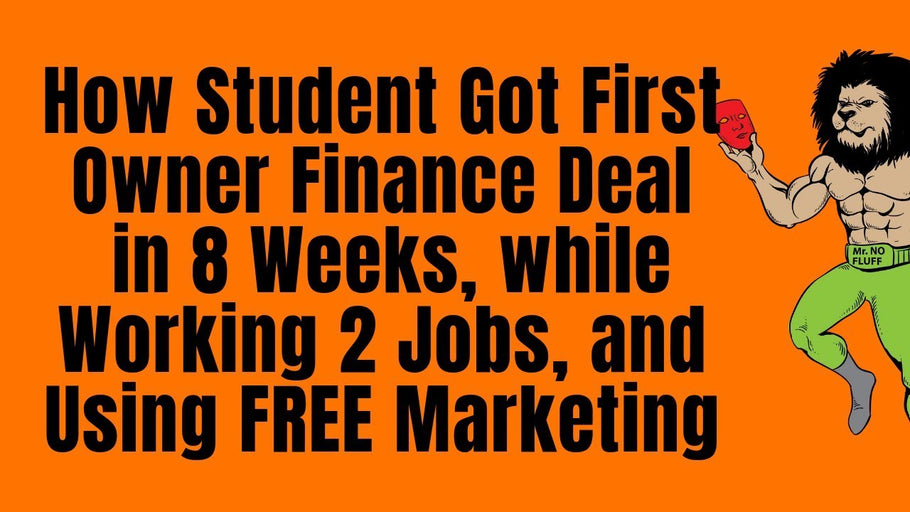 How Student Got First Owner Finance Deal in 8 Weeks, while Working 2 Jobs, and Using FREE Marketing
