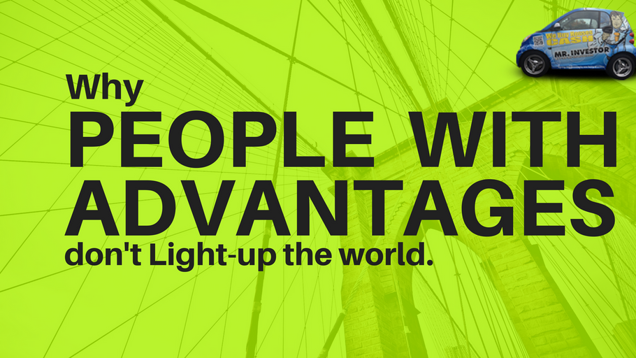 Why people with Advantages don't Light-up the world.