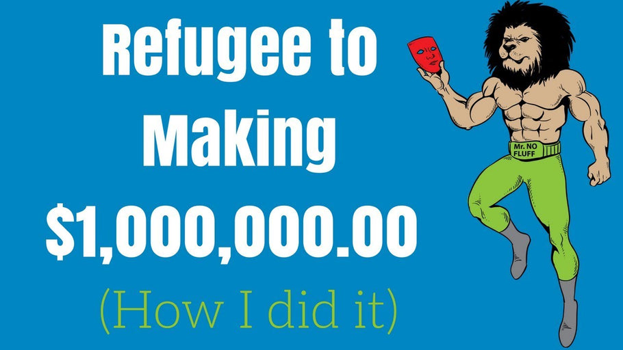 Refugee to Making $1,000,000.00 (here's how I did it)