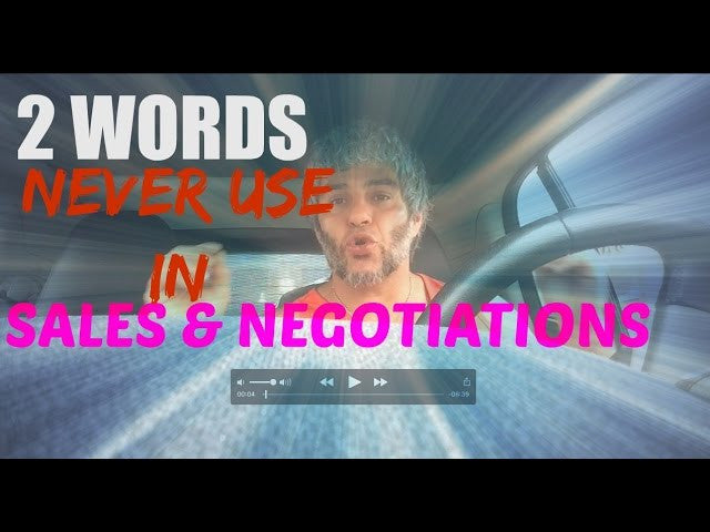 2 Words to never use in Sales & Negotiations
