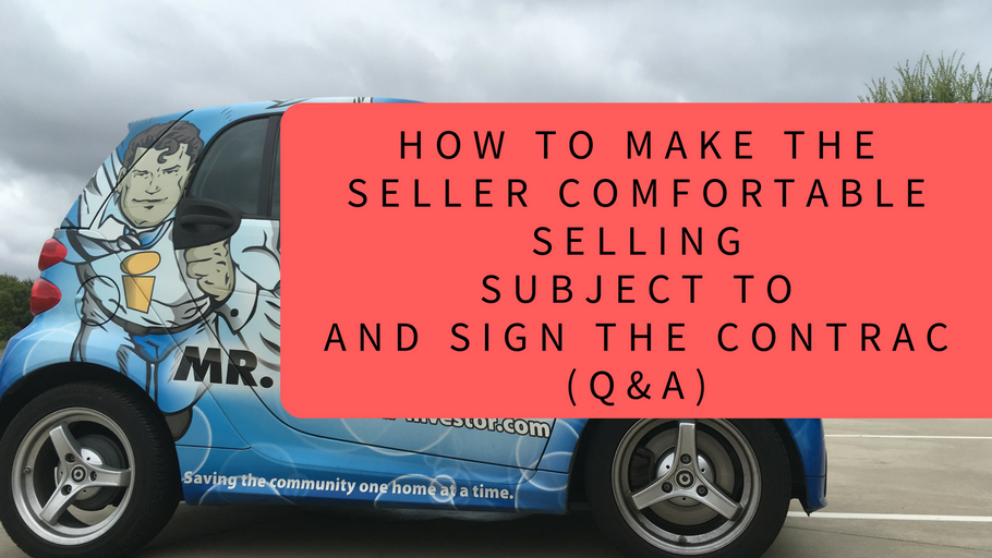 Q&A: How to make the seller comfortable selling Subject To and sign the contract.