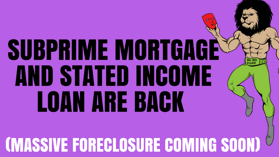 Subprime Mortgage and Stated Income Loan are Back (Massive foreclosure coming soon)